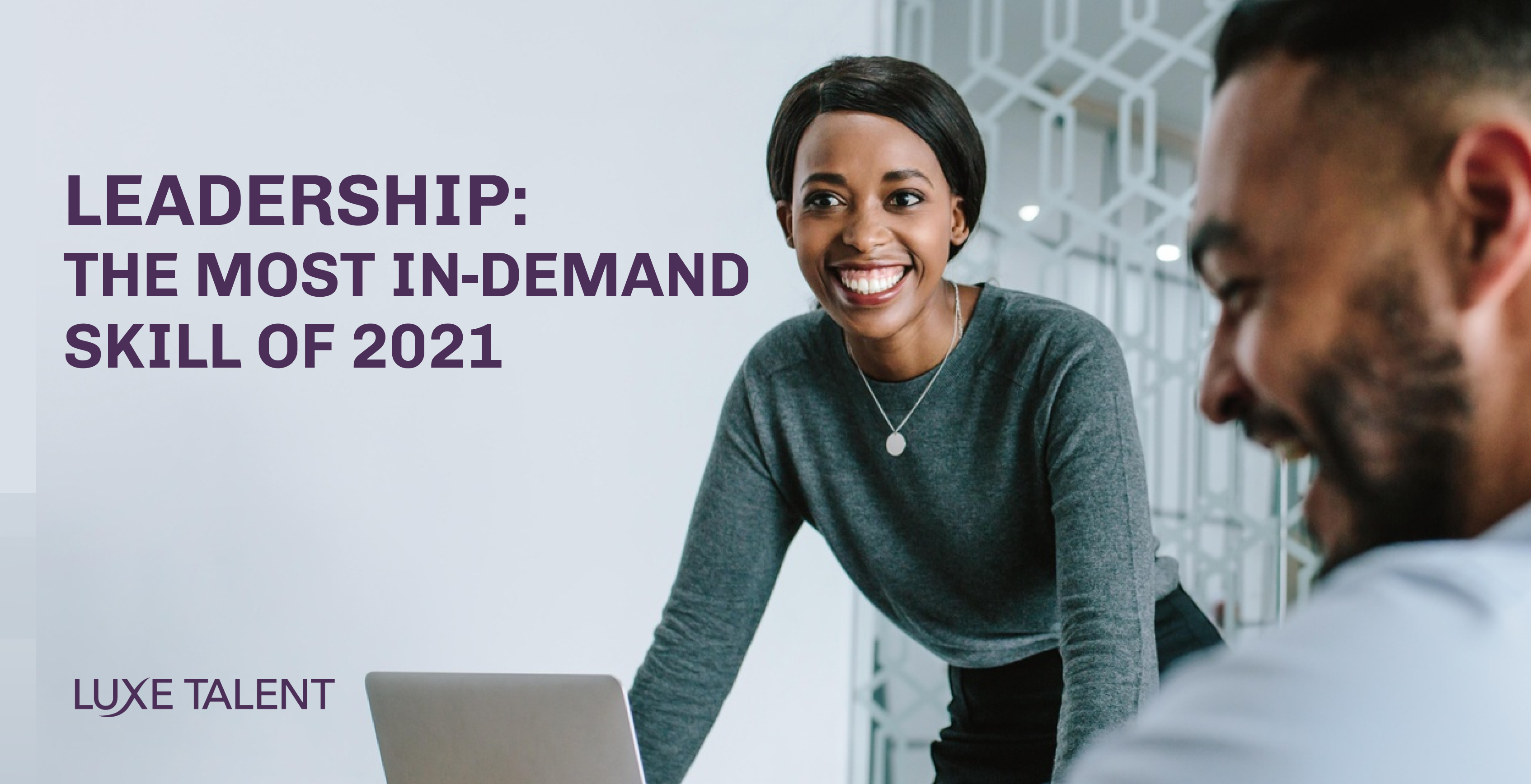 LEADERSHIP: THE MOST IN-DEMAND SKILL OF 2021 BY LUXE TALENT