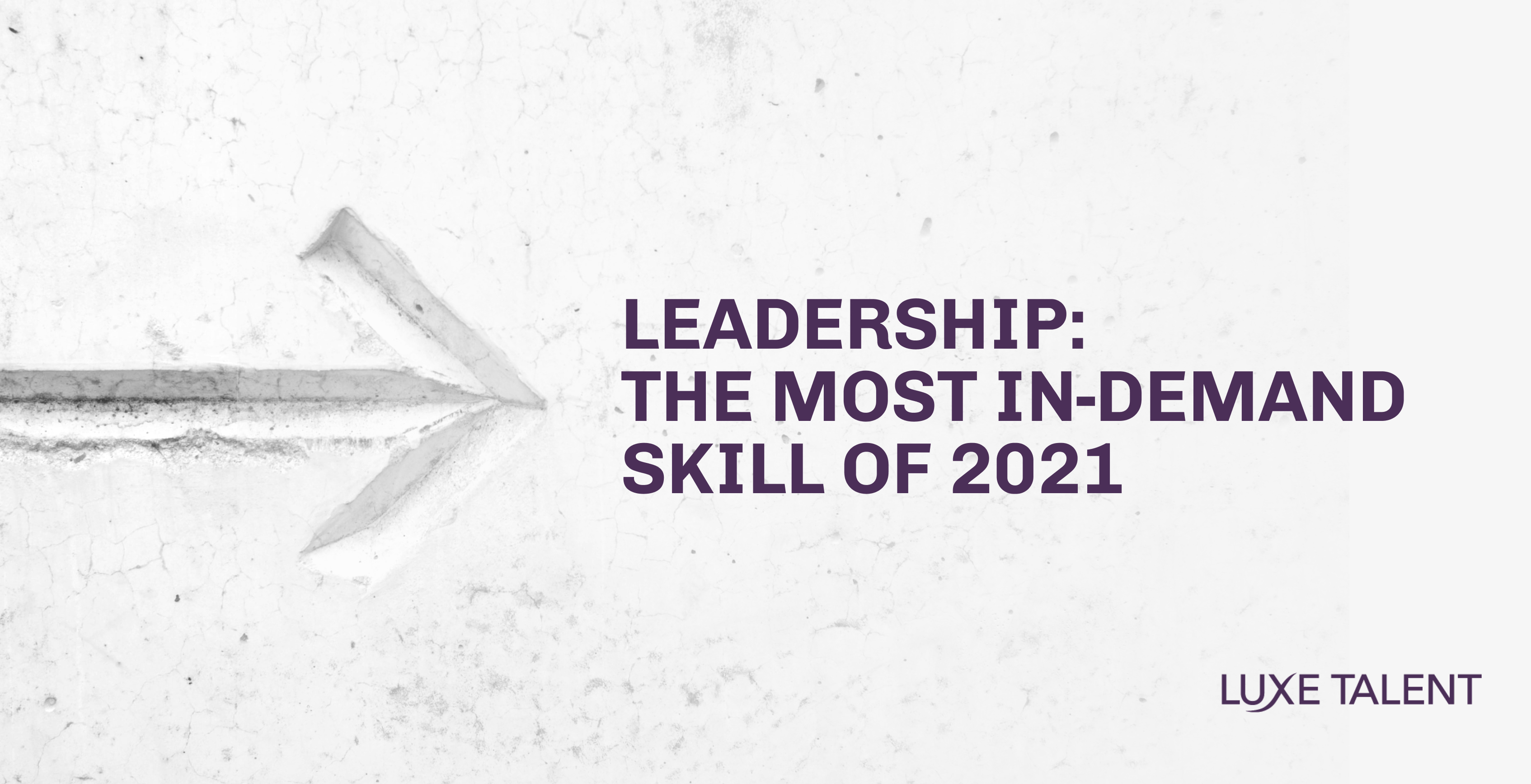 Leadership: The most in-demand skill of 2021. By Luxe Talent